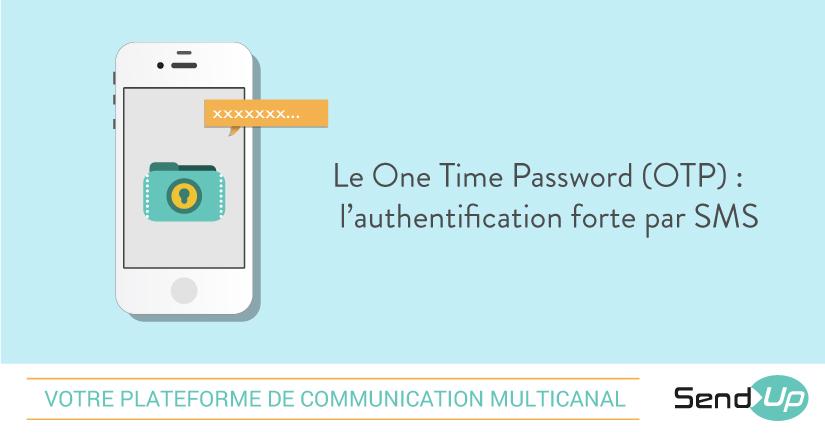 Le One Time Password (OTP) : l'authentification forte par SMS