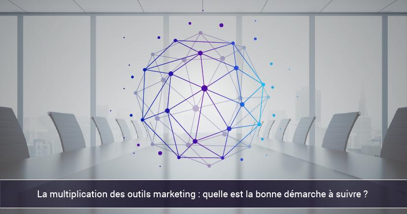 La multiplication des outils marketing : quelle est la bonne démarche à suivre ?